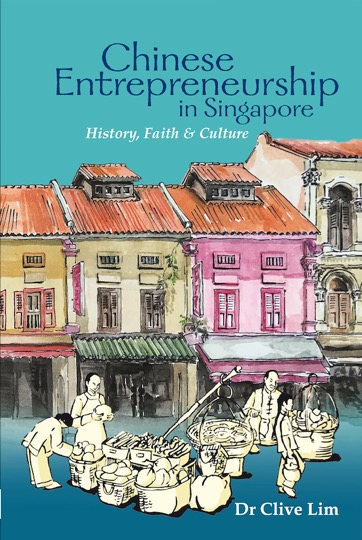 Chinese Entrepreneurship in Singapore: History, Faith & Culture